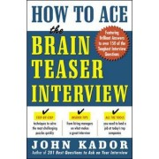 How to Ace the Brainteaser Interview by John Kador