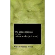The Alogonoquian Terms Patawomeke(potomac) by William Wallace Tooker