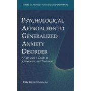 Psychological Approaches to Generalized Anxiety Disorder by Holly Hazlett-Stevens
