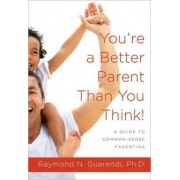 You'RE a Better Parent Than You Think! by Raymond Guarendi