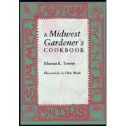 A Midwest Gardener's Cookbook by Marian K. Towne