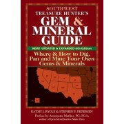 Southwest Treasure Hunter's Gem and Mineral Guides to the USA: Where and How to Dig, Pan and Mine Your Own Gems and Minerals