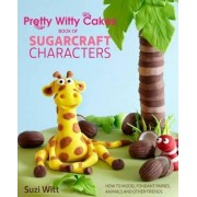 Pretty Witty Cakes Book of Sugarcraft Characters by Suzi Witt