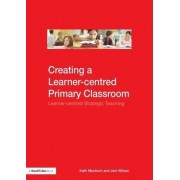 Creating a Learner-Centred Primary Classroom by Kath Murdoch