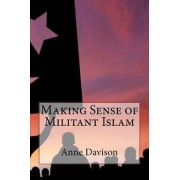 Making Sense of Militant Islam by Anne Davison