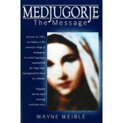 Medjugorje the Message by Wayne Weible