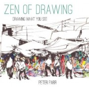 Zen of Drawing: How to Draw What You See by Peter Parr