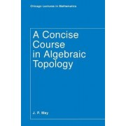 A Concise Course in Algebraic Topology by J. Peter May