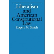 Liberalism and American Constitutional Law by Rogers M. Smith