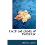 Lincoln and Episodes of the Civil War by William E Doster