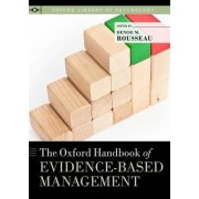 The Oxford Handbook of Evidence-based Management by Professor of Organizational Behavior Denise M Rousseau Ph.D.