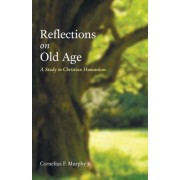 Reflections on Old Age by Cornelius F Jr Murphy