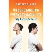 Understanding Everyday Incivility: Why Are They So Rude?