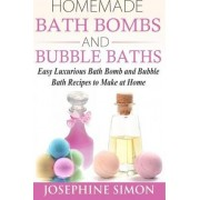 Homemade Bath Bombs and Bubble Baths by Josephine Simon