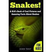Snakes! a Kid's Book of Cool Images and Amazing Facts about Snakes by John Yost