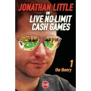 Jonathan Little on Live No-Limit Cash Games: The Theory Vol.1 by Jonathan Little