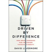 Driven by Difference: How Great Companies Fuel Innovation Through Diversity by A. H. Livermore