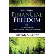 Map Your Financial Freedom by Patrick A Lyons