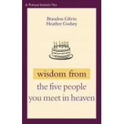 Wisdom from the Five People You Meet in Heaven by Brandon Gilvin
