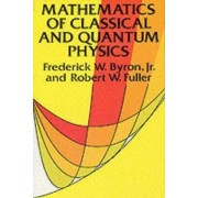The Mathematics of Classical and Quantum Physics by Frederick W. Byron
