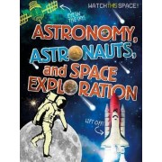 Astronomy, Astronauts, and Space Exploration by Mr Clive Gifford