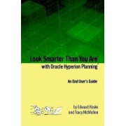 Look Smarter Than You Are with Oracle Hyperion Planning by Edward Roske