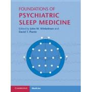 Foundations of Psychiatric Sleep Medicine by John W. Winkelman