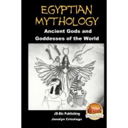 Egyptian Mythology - Ancient Gods and Goddesses of the World by John Davidson