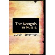 The Mongols in Russia by Curtin Jeremiah
