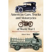 American Cars, Trucks and Motorcycles of World War I: Illustrated Histories of 224 Manufacturers