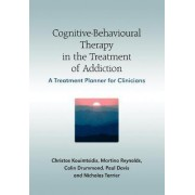 Cognitive-behavioural Therapy in the Treatment of Addiction by Christos Kouimtsidis