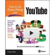 How to Do Everything with YouTube by Chad Fahs