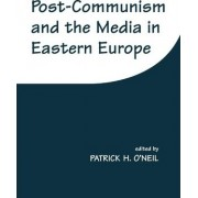 Post-communism and the Media in Eastern Europe by Patrick H. O'Neil