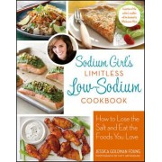 Sodium Girl's Limitless Low-Sodium Cookbook by Jessica Goldman Foung