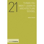 21 Things You Won't Learn in Architecture School by Adrian Dobson