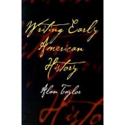 Writing Early American History by Alan Taylor