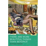 There Are More Beautiful Things Than Beyonce by Morgan Parker