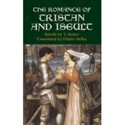 The Romance of Tristan and Iseult by J. Bedier
