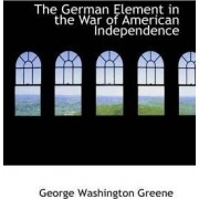 The German Element in the War of American Independence by George Washington Greene