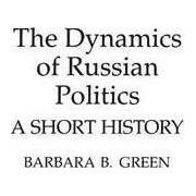 The Dynamics of Russian Politics by Barbara B. Green