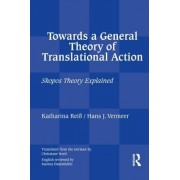 Towards a General Theory of Translational Action: Skopos Theory Explained