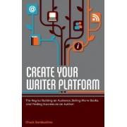 Create Your Writer Platform by Chuck Sambuchino