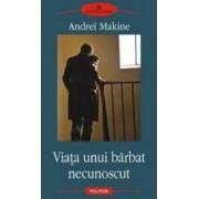 Viata unui barbat necunoscut - Andrei Makine
