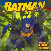 Batman and the Toxic Terror by Jodi Huelin