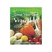 Green Guides: Grow Your Own Vegetables