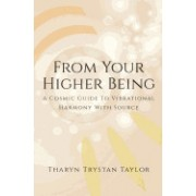 From Your Higher Being: A Cosmic Guide to Vibrational Harmony with Source