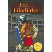 Life as a Gladiator by Michael Burgan