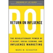 Return on Influence: The Revolutionary Power of Klout, Social Scoring, and Influence Marketing by Mark W. Schaefer