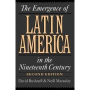 The Emergence of Latin America in the Nineteenth Century by David Bushnell