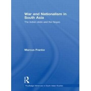 War and Nationalism in South Asia by Marcus Franke